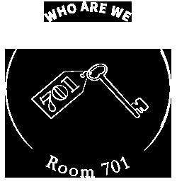 Room 701 - Qui sommes-nous ?